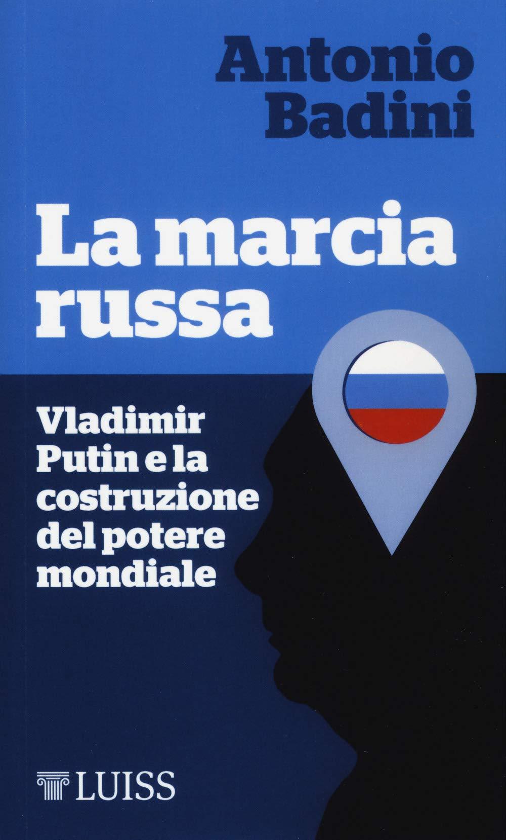 La marcia russa. Vladimir Putin e la costruzione del potere mondiale